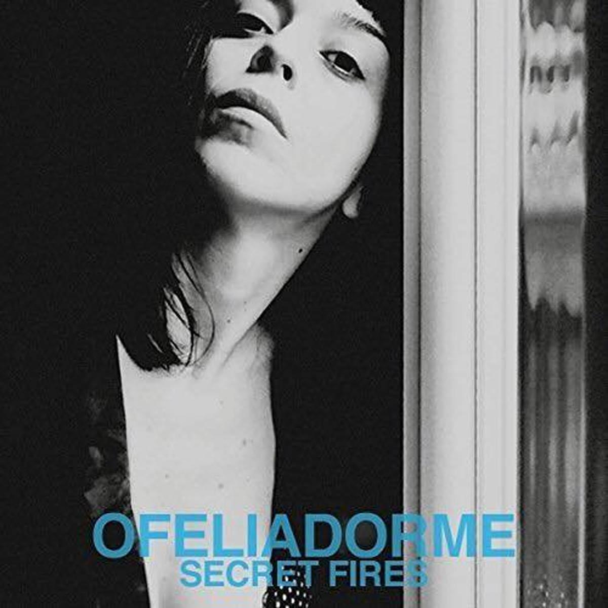 OFELIADORME - Secret Fires